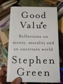 英文原版 史蒂芬.格林《良好的价值》 Good Value: Reflections on Money, Morality and an Uncertain World.