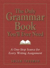 The Only Grammar Book You'll Ever Need:A One-Stop Source for Every Writing Assignment