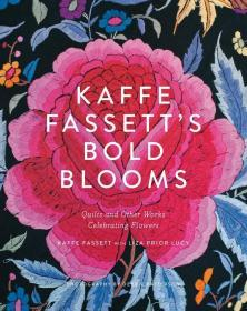 Kaffe Fassetts Bold Blooms: Quilts and Other Works Celebrating Flowers