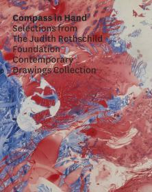Compass in Hand: Selections From The Judith Rothschild Foundation Contemporary Drawings Collection
