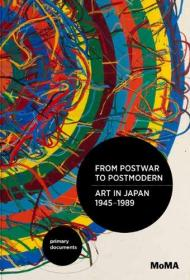 From Postwar to Postmodern, Art in Japan, 1945-1989: Primary Documents (MoMA Primary Documents)