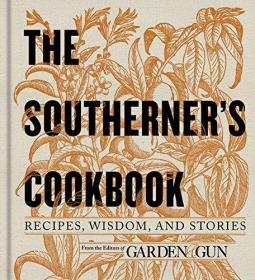 The Southerners Cookbook: Recipes, Wisdom, and Stories (Garden & Gun Books)