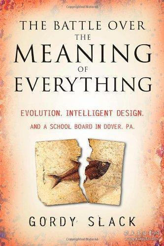 The Battle Over The Meaning Of Everything: Evolution Intelligent Design And A School Board In Dove