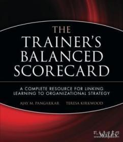 The Trainers Balanced Scorecard: A Complete Resource For Linking Learning To Organizational Strateg