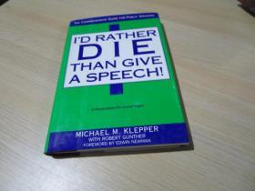 I`D RATHER DIE THAN GIVE A SPEECH !,THE Comprehensive Guide For Public Speaking,,Michael M.KLEPPER